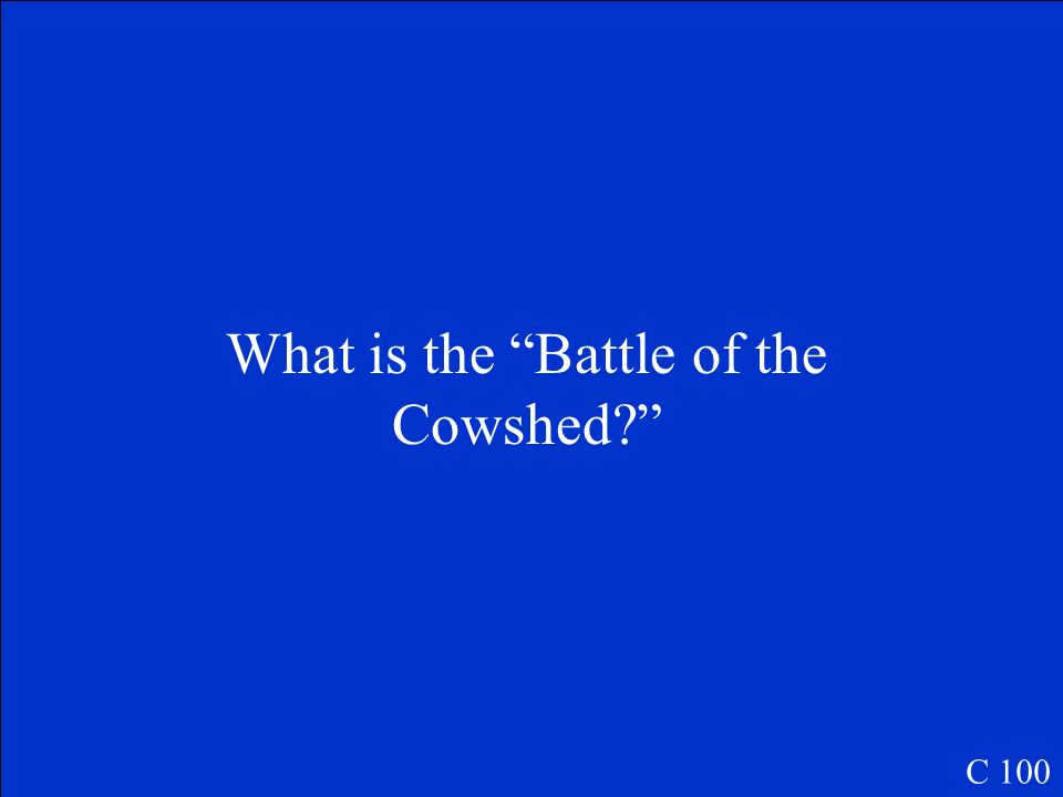 What is the Battle of the Cowshed