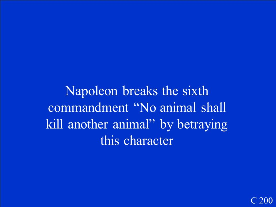 Napoleon breaks the sixth commandment No animal shall kill another animal by betraying this character