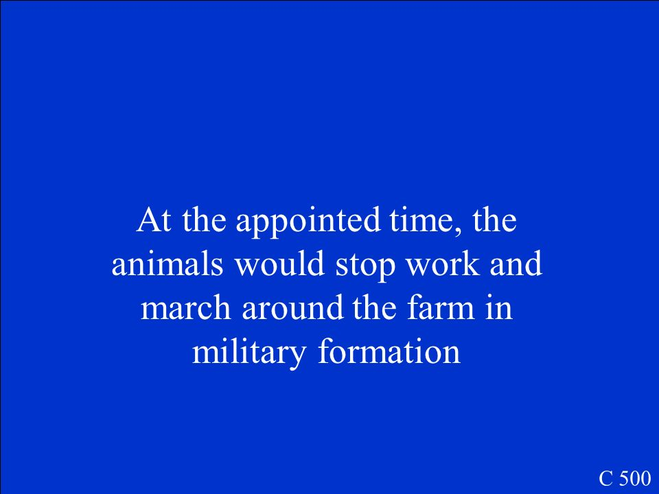 At the appointed time, the animals would stop work and march around the farm in military formation
