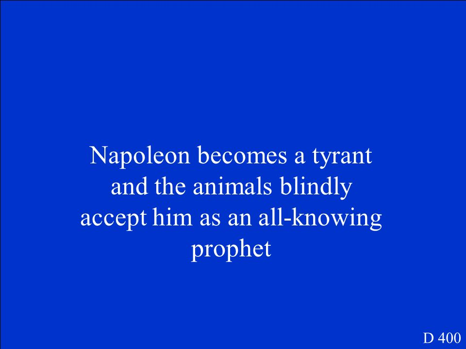 Napoleon becomes a tyrant and the animals blindly accept him as an all-knowing prophet
