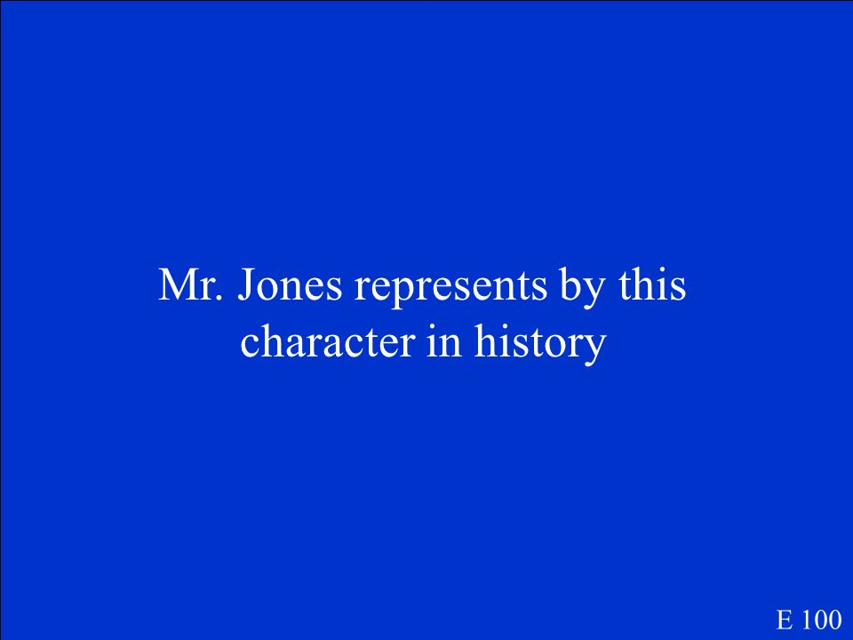 Mr. Jones represents by this character in history