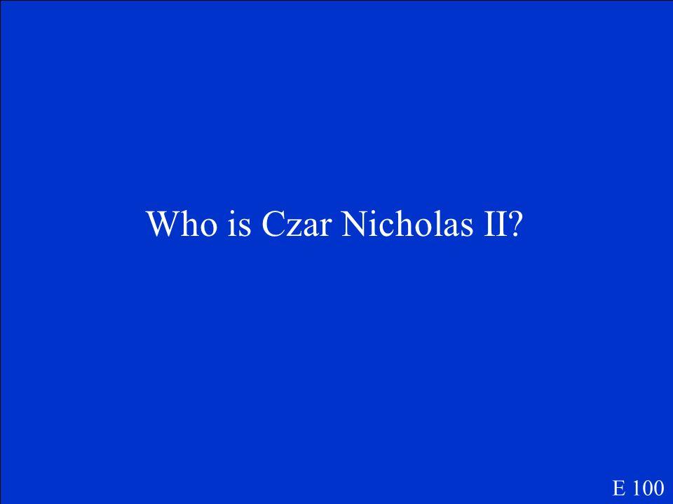 Who is Czar Nicholas II E 100