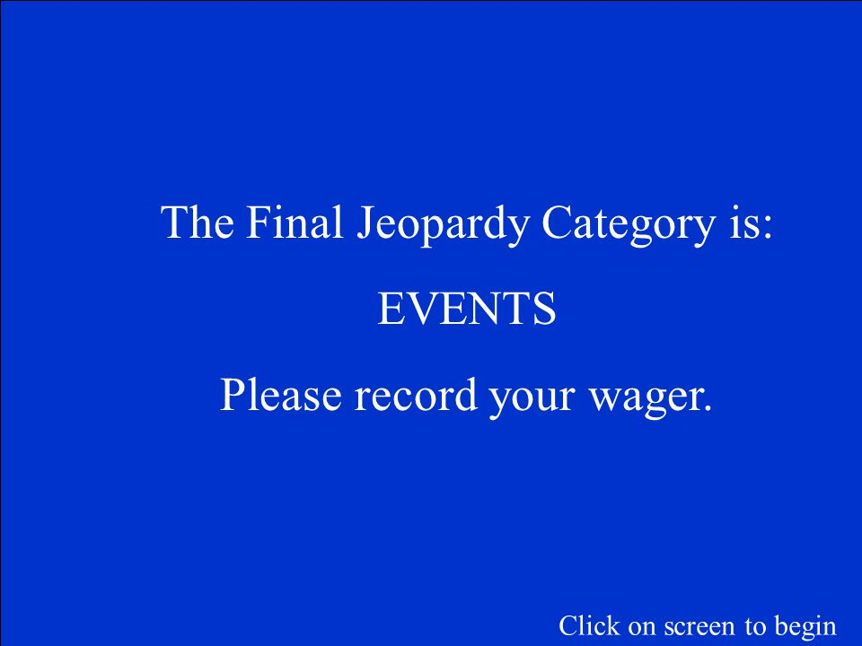 The Final Jeopardy Category is: EVENTS Please record your wager.