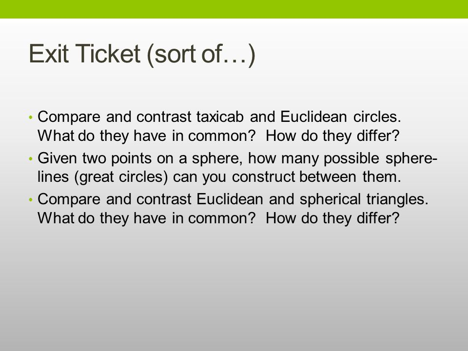 Exit Ticket (sort of…) Compare and contrast taxicab and Euclidean circles. What do they have in common How do they differ