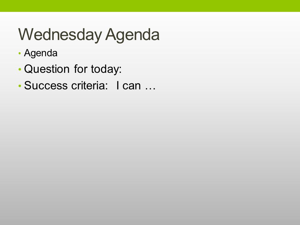 Wednesday Agenda Agenda Question for today: Success criteria: I can …