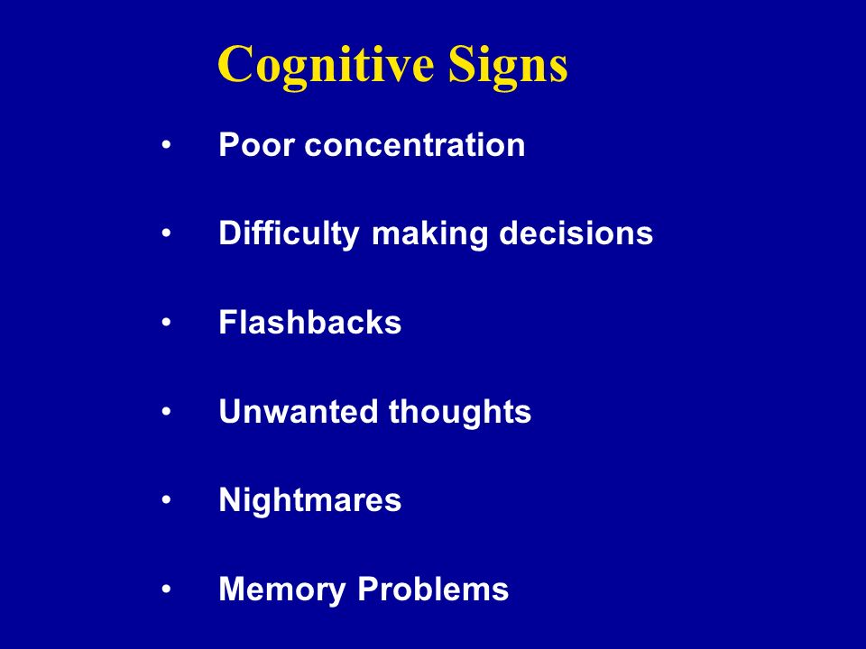 Cognitive Signs Poor concentration Difficulty making decisions