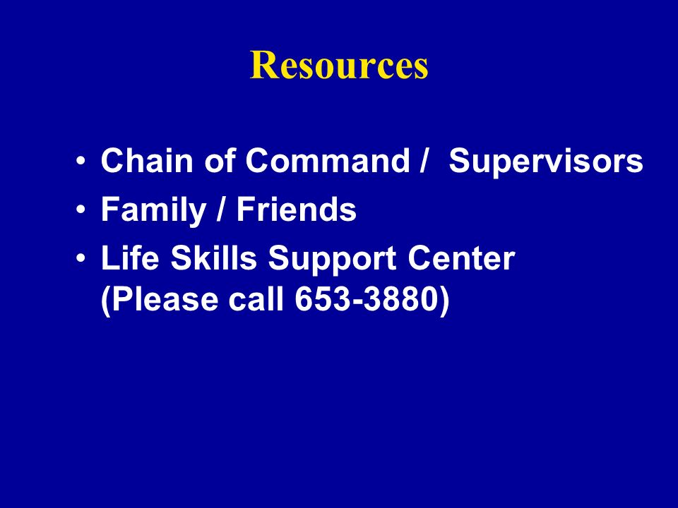 Resources Chain of Command / Supervisors Family / Friends