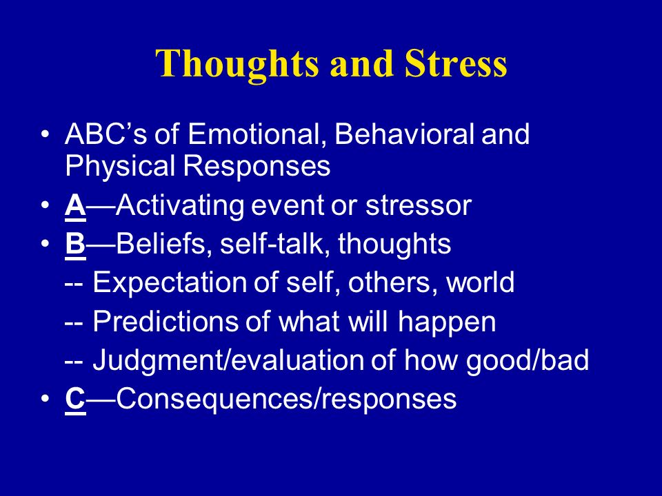 Thoughts and Stress ABC's of Emotional, Behavioral and Physical Responses. A—Activating event or stressor.