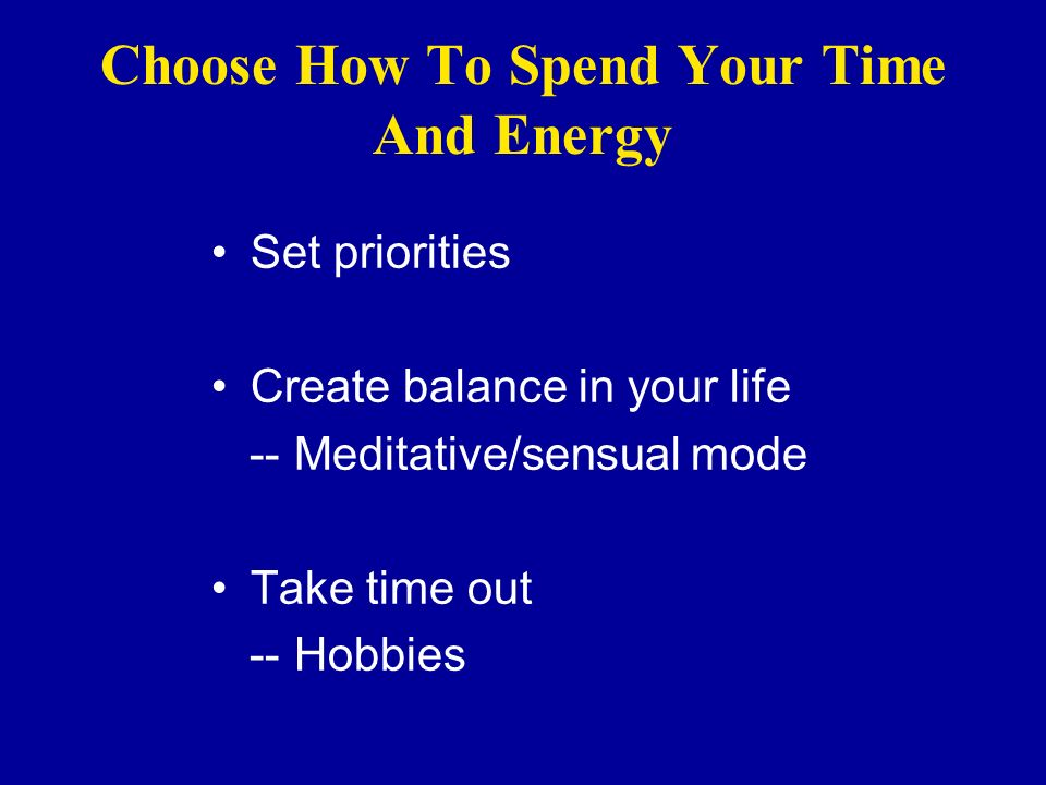 Choose How To Spend Your Time And Energy