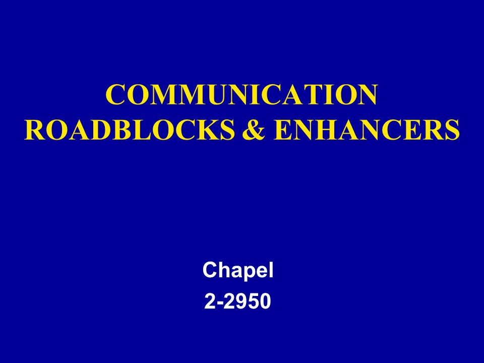 COMMUNICATION ROADBLOCKS & ENHANCERS