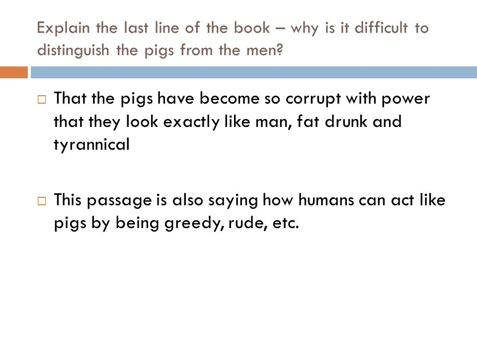 Explain the last line of the book – why is it difficult to distinguish the pigs from the men