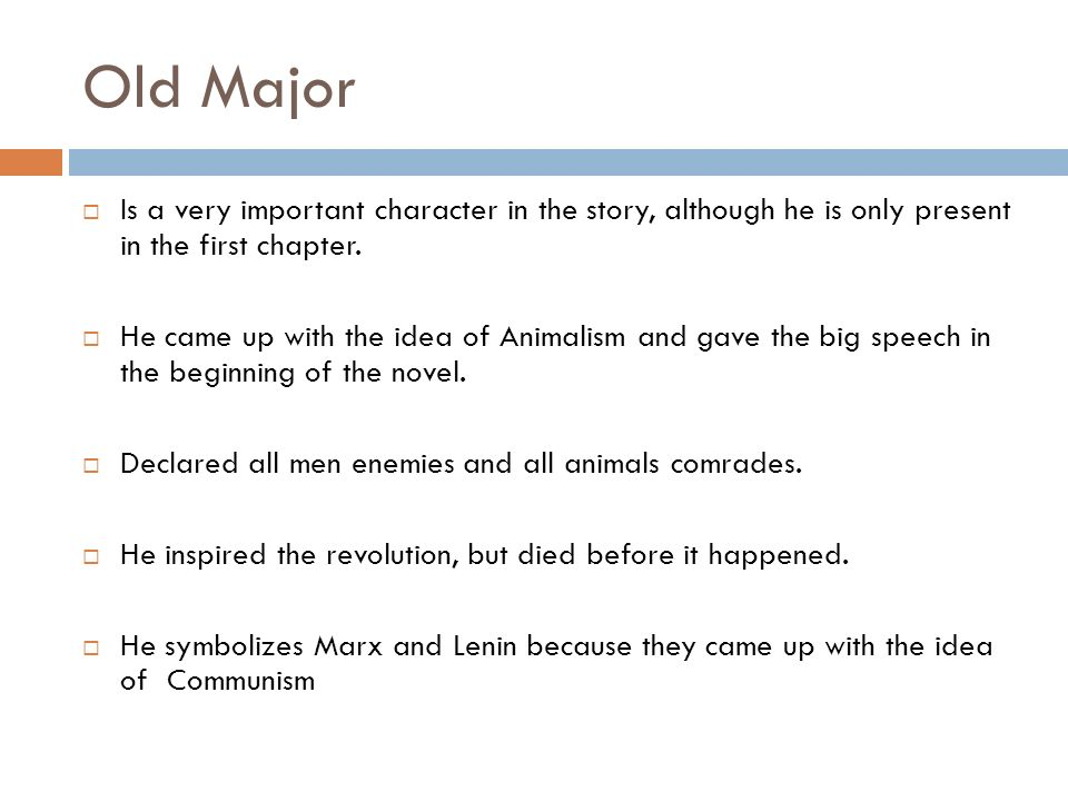 Old Major Is a very important character in the story, although he is only present in the first chapter.