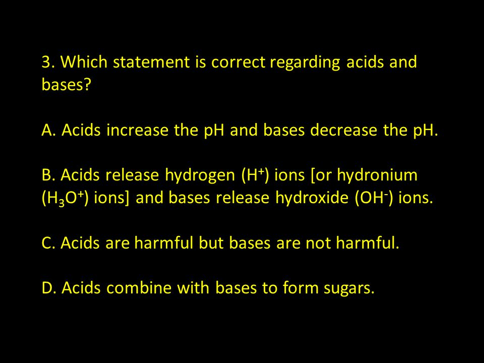 3. Which statement is correct regarding acids and bases. A