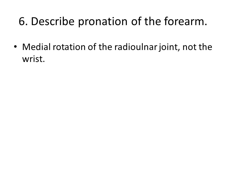 6. Describe pronation of the forearm.