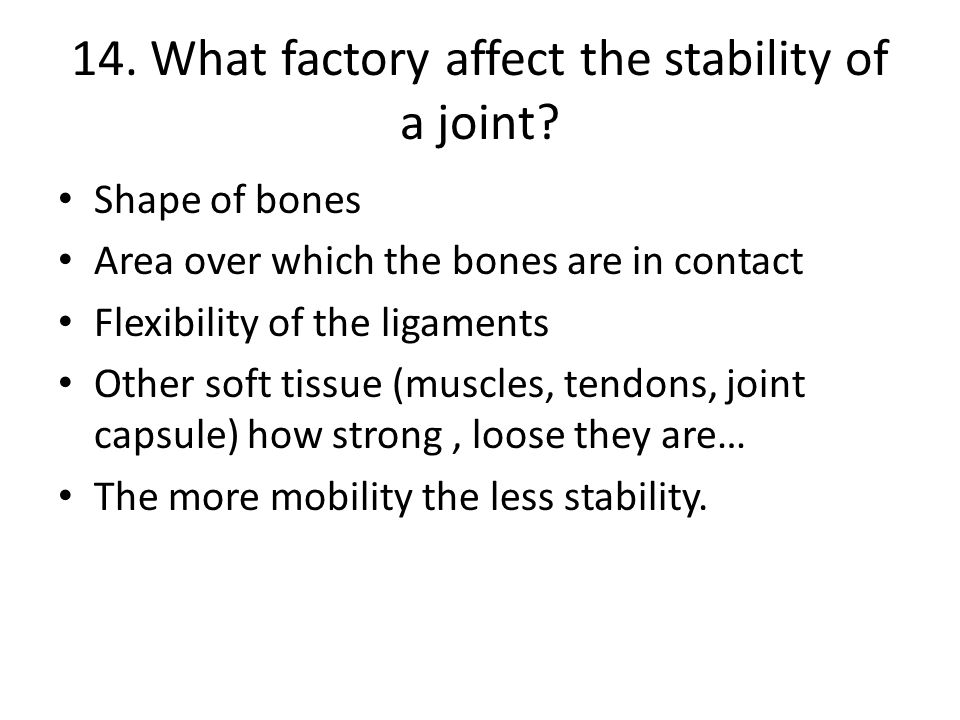 14. What factory affect the stability of a joint