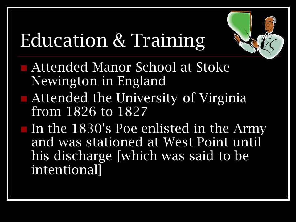 Education & Training Attended Manor School at Stoke Newington in England. Attended the University of Virginia from 1826 to 1827.
