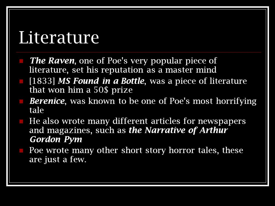 Literature The Raven, one of Poe s very popular piece of literature, set his reputation as a master mind.