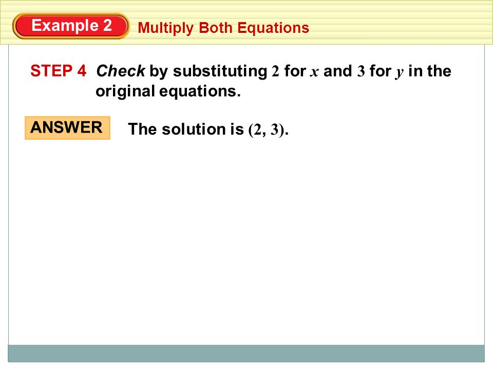 Check by substituting 2 for x and 3 for y in the original equations.