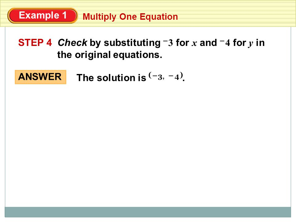Check by substituting 3 for x and 4 for y in the original equations.