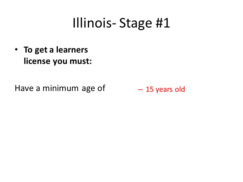 Illinois- Stage #1 To get a learners license you must: