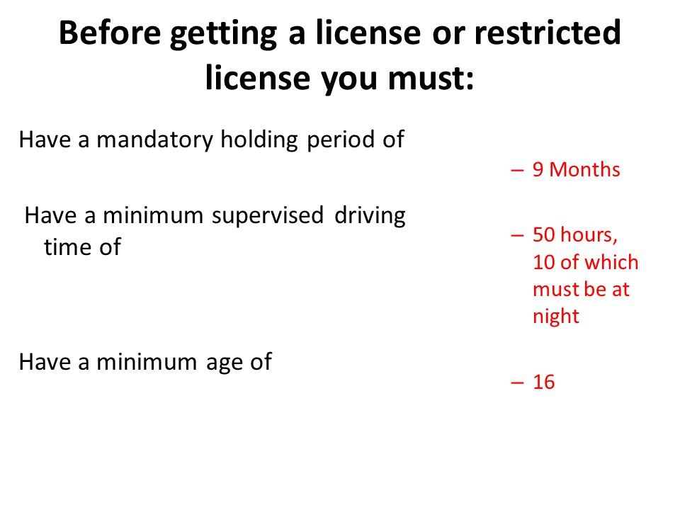 Before getting a license or restricted license you must:
