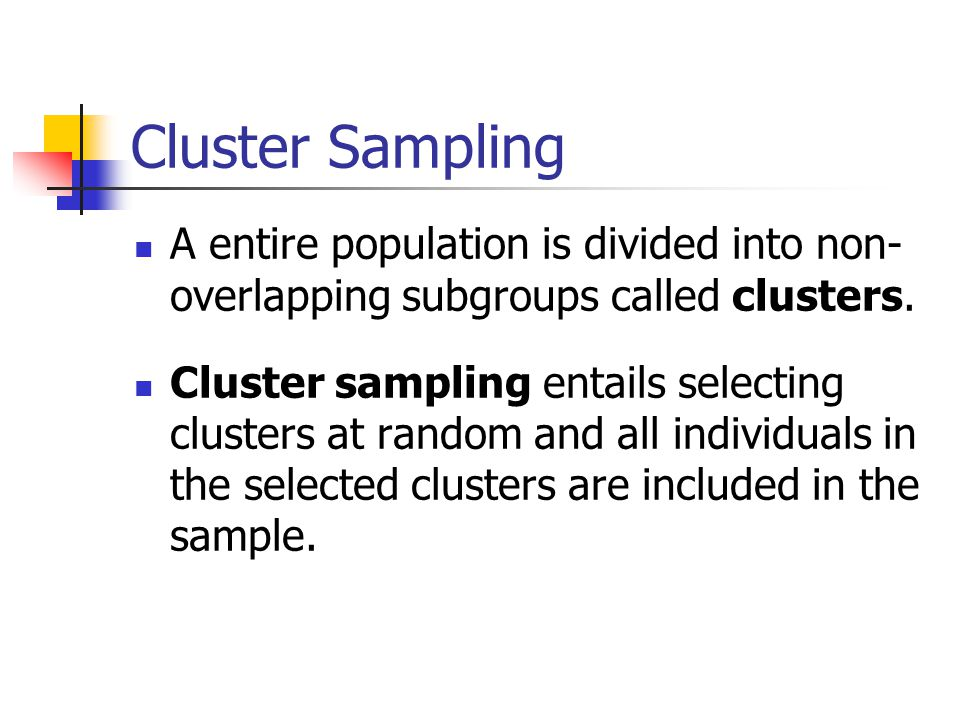 Cluster Sampling A entire population is divided into non- overlapping subgroups called clusters.