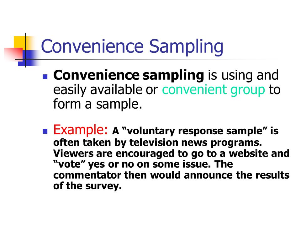 Convenience Sampling Convenience sampling is using and easily available or convenient group to form a sample.