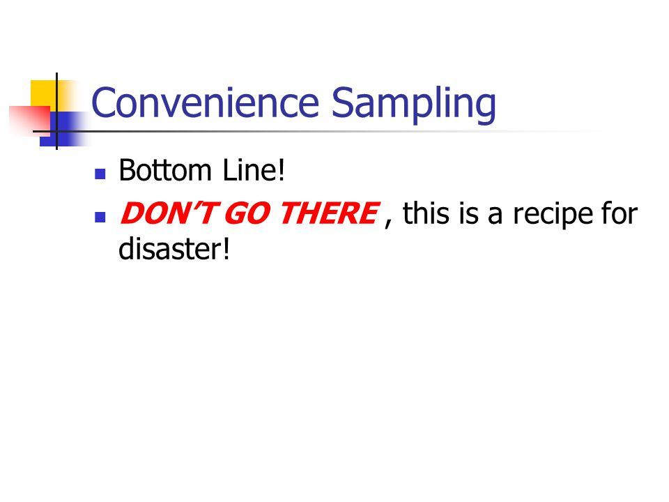 Convenience Sampling Bottom Line!