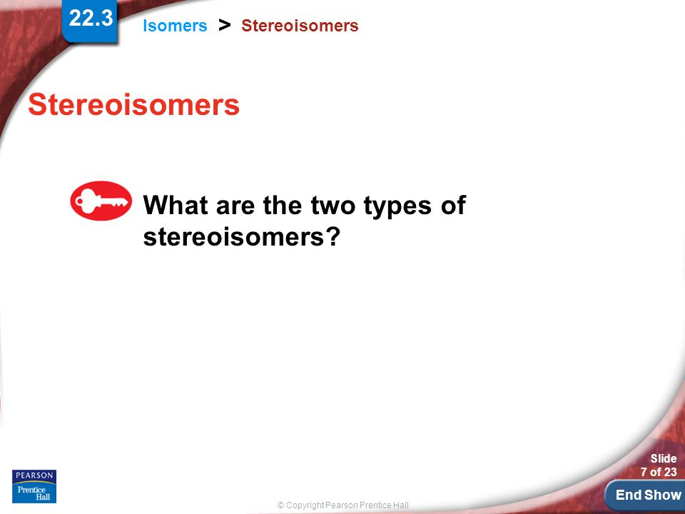 Stereoisomers Stereoisomers What are the two types of stereoisomers