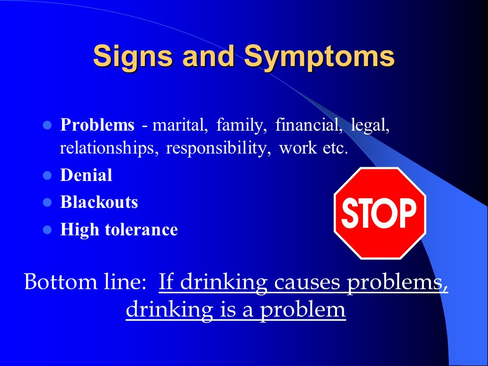 Bottom line: If drinking causes problems, drinking is a problem