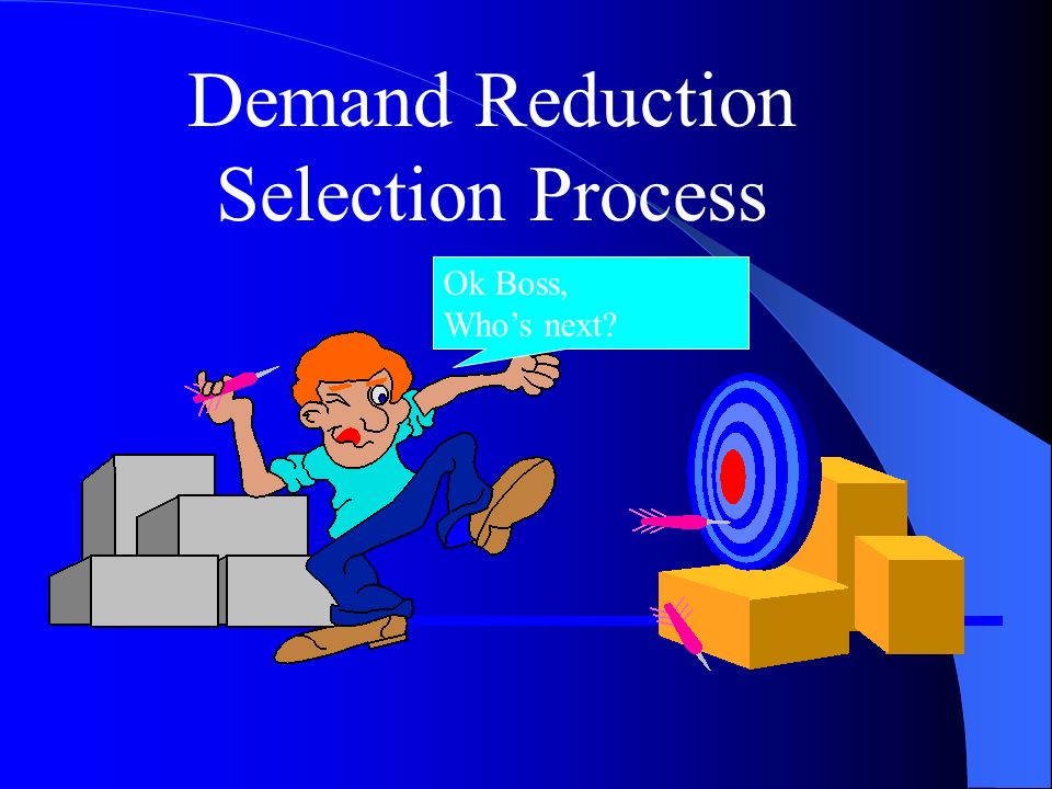 Demand Reduction Selection Process Ok Boss, Who's next