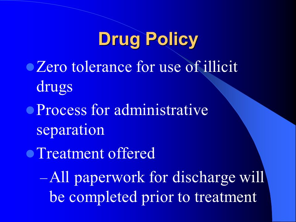 Drug Policy Zero tolerance for use of illicit drugs