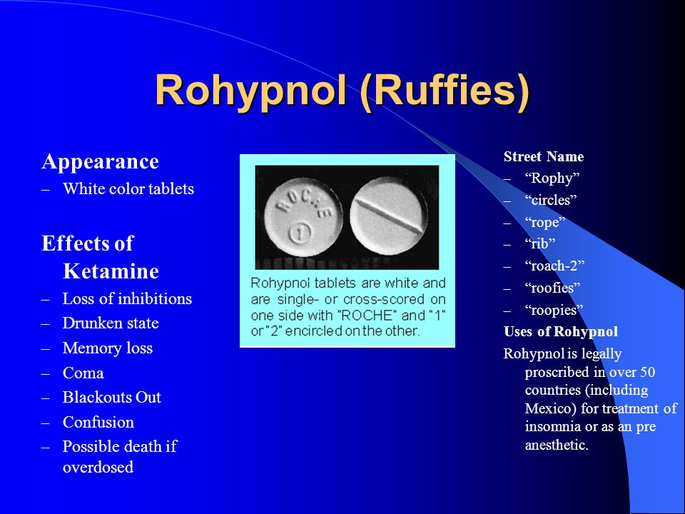 Rohypnol (Ruffies) Appearance Effects of Ketamine White color tablets