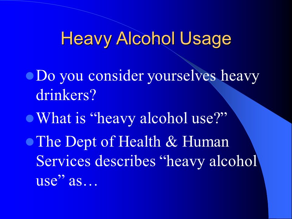 Heavy Alcohol Usage Do you consider yourselves heavy drinkers