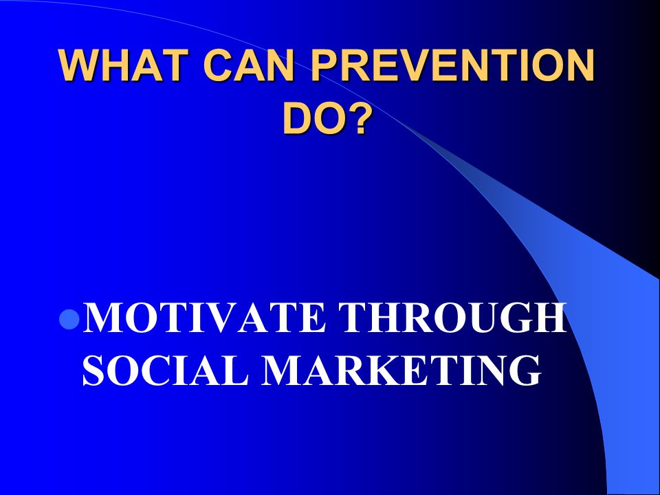 WHAT CAN PREVENTION DO MOTIVATE THROUGH SOCIAL MARKETING