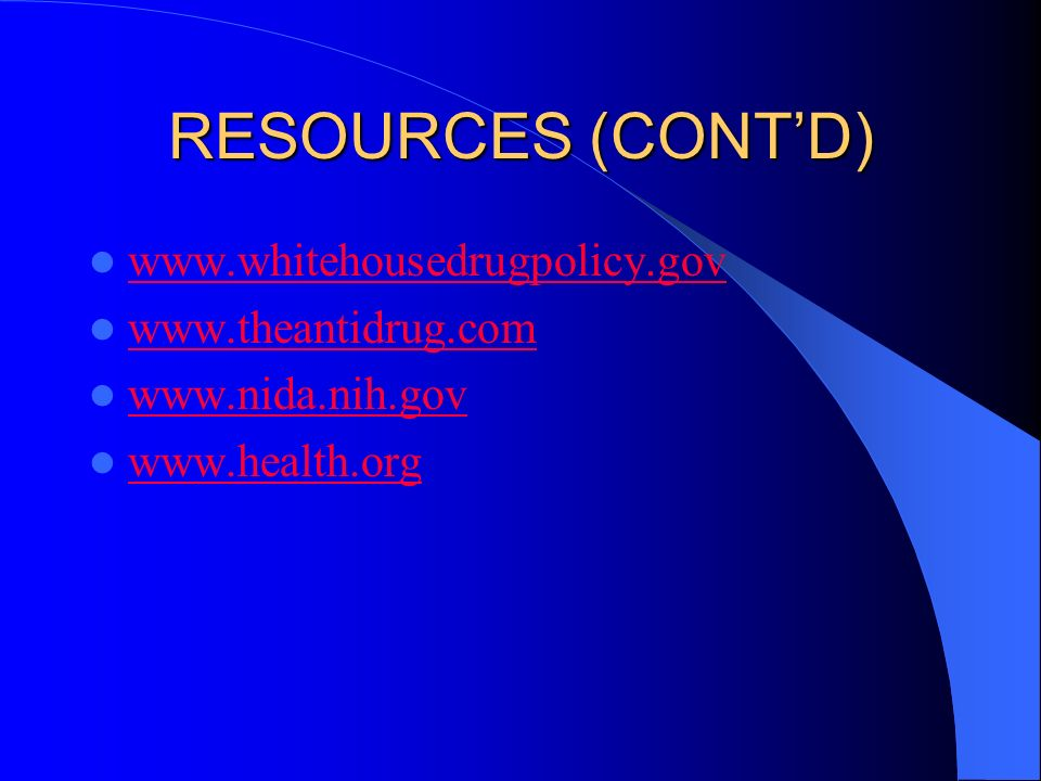 RESOURCES (CONT'D) www.whitehousedrugpolicy.gov www.theantidrug.com