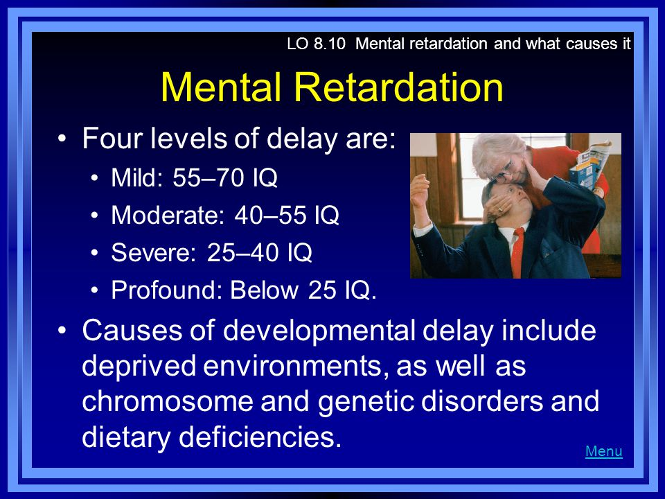 Mental Retardation Four levels of delay are: