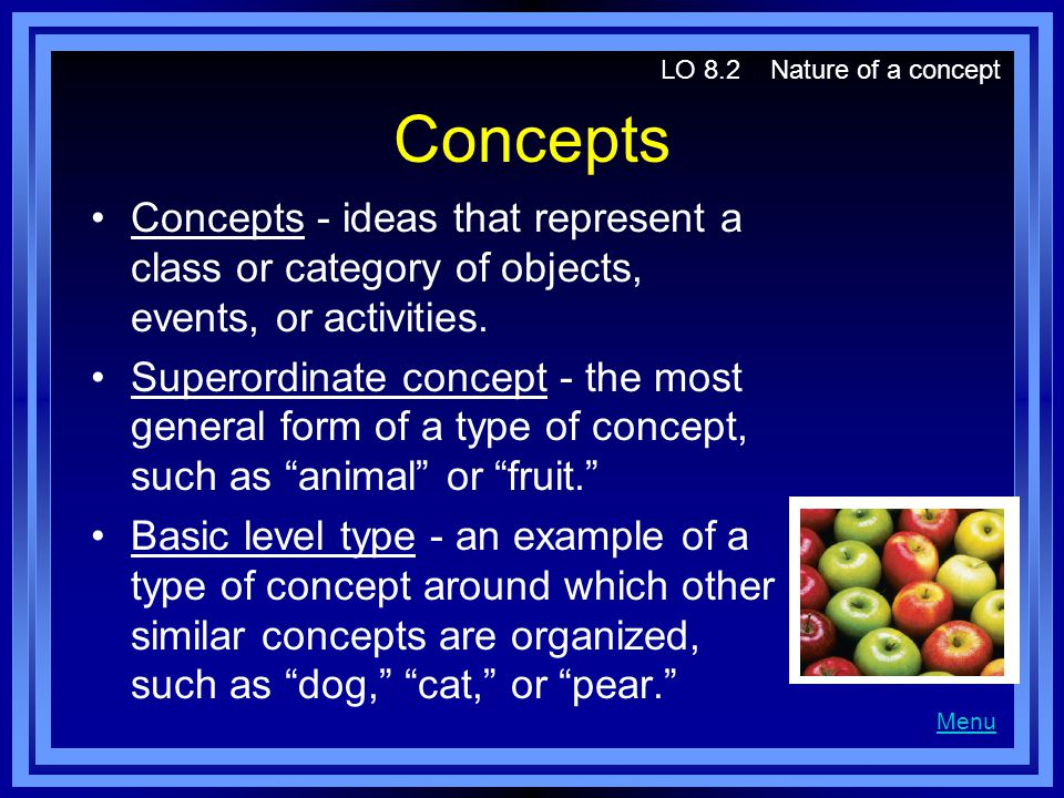LO 8.2 Nature of a concept Concepts. Concepts - ideas that represent a class or category of objects, events, or activities.