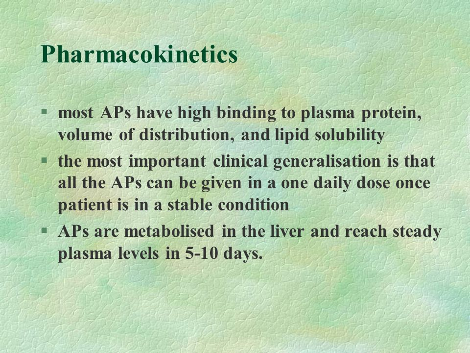 Pharmacokinetics most APs have high binding to plasma protein, volume of distribution, and lipid solubility.