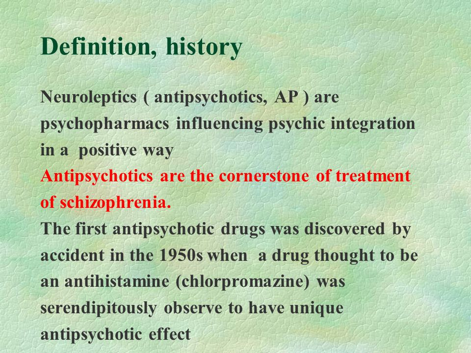 Definition, history Neuroleptics ( antipsychotics, AP ) are