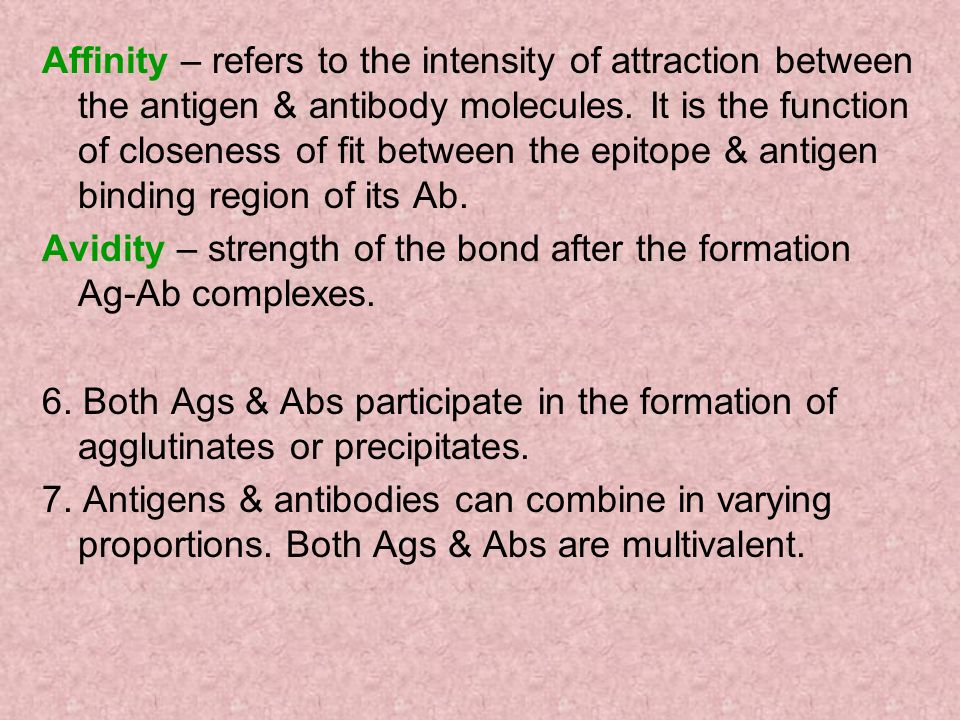 Affinity – refers to the intensity of attraction between the antigen & antibody molecules.