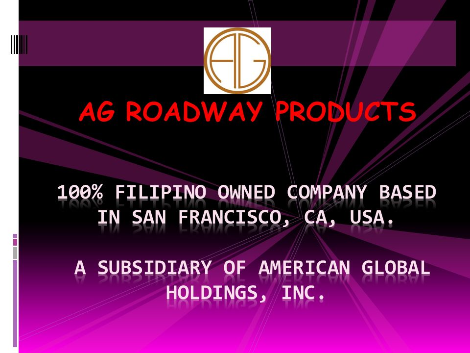 AG ROADWAY PRODUCTS 100% Filipino owned company based in san Francisco, ca, usa.