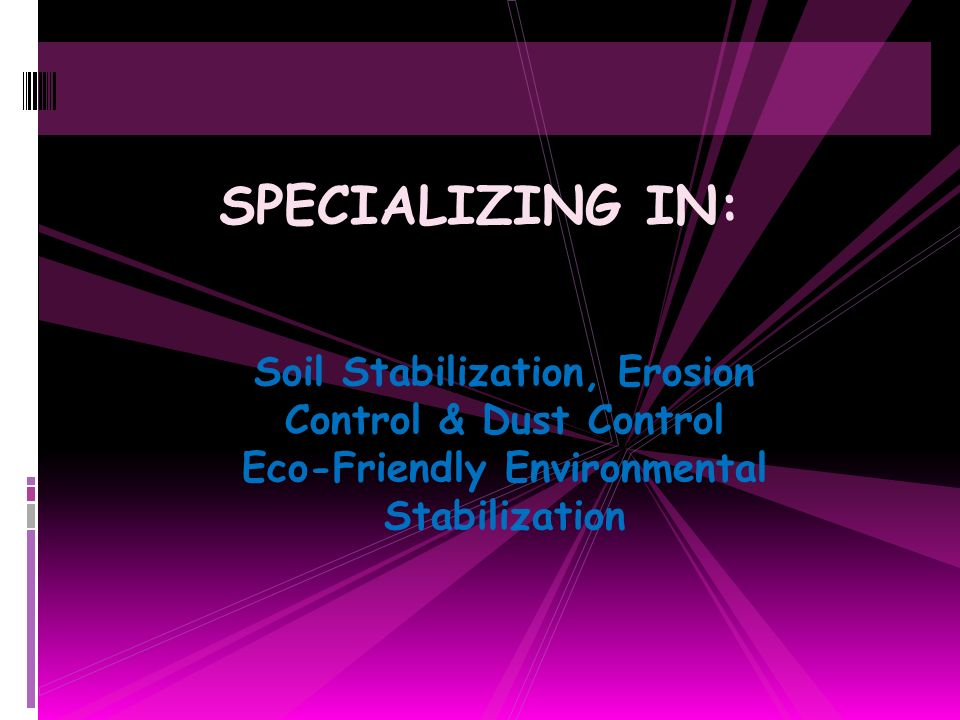 SPECIALIZING IN: Soil Stabilization, Erosion Control & Dust Control