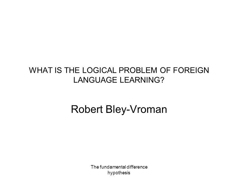 WHAT IS THE LOGICAL PROBLEM OF FOREIGN LANGUAGE LEARNING