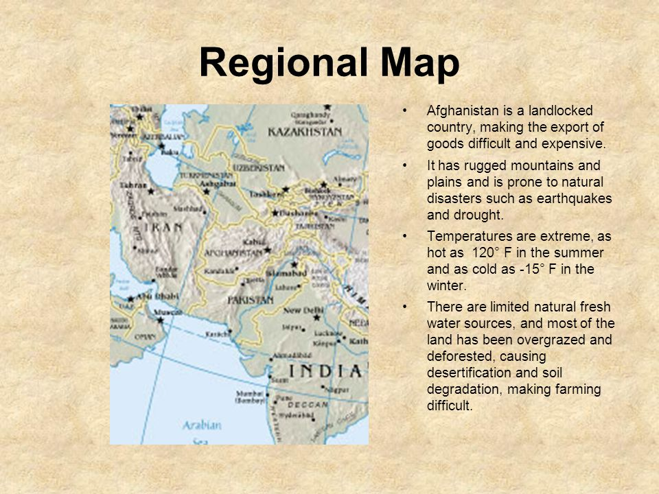 Regional Map Afghanistan is a landlocked country, making the export of goods difficult and expensive.