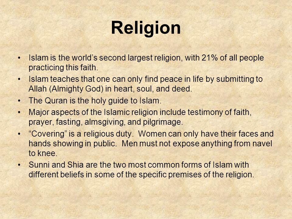 Religion Islam is the world's second largest religion, with 21% of all people practicing this faith.