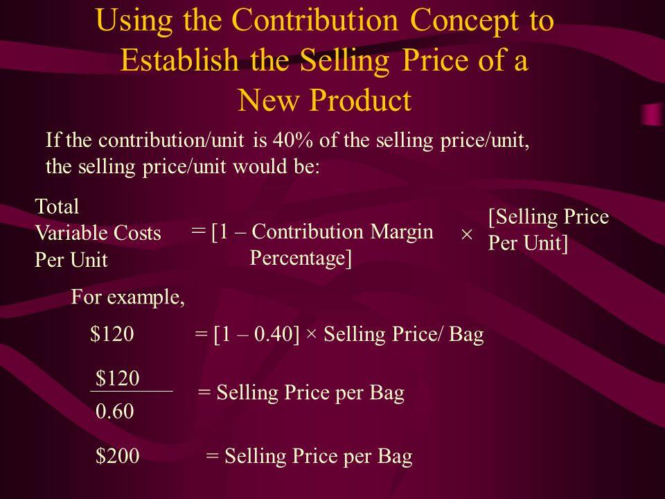 Using the Contribution Concept to Establish the Selling Price of a New Product