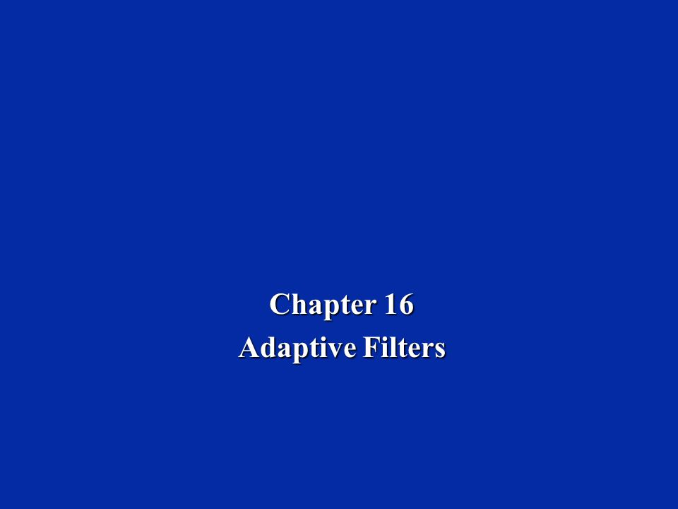 Chapter 16 Adaptive Filters