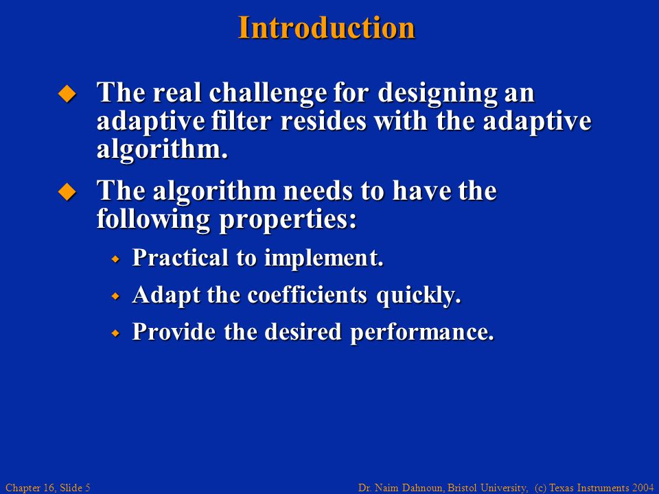 Introduction The real challenge for designing an adaptive filter resides with the adaptive algorithm.