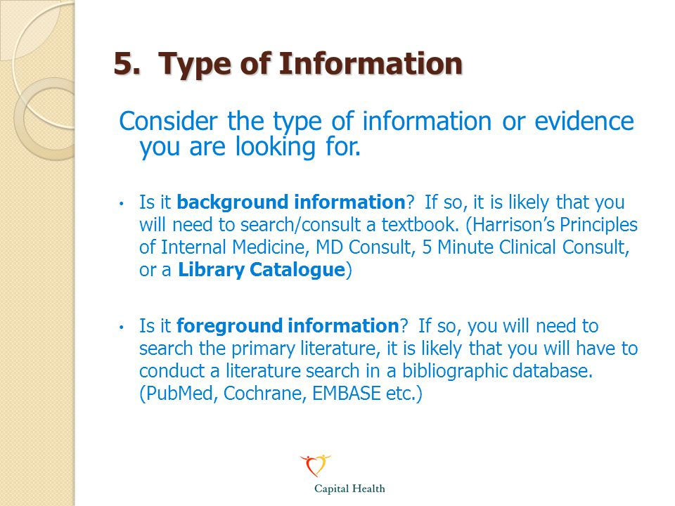 5. Type of Information Consider the type of information or evidence you are looking for.